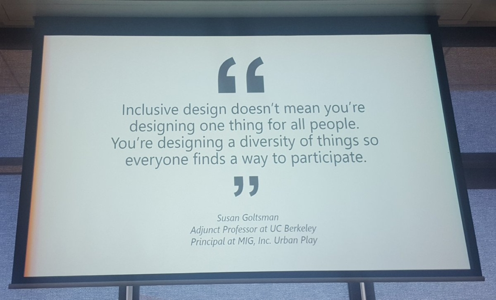 "Quote from Susan Goltsman: ""Inclusive design doesn't mean you're designing one thing for all people. You're designing a diversity of things so everyone finds a way to participate."""